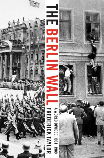 The Berlin Wall by Frederick Taylor
